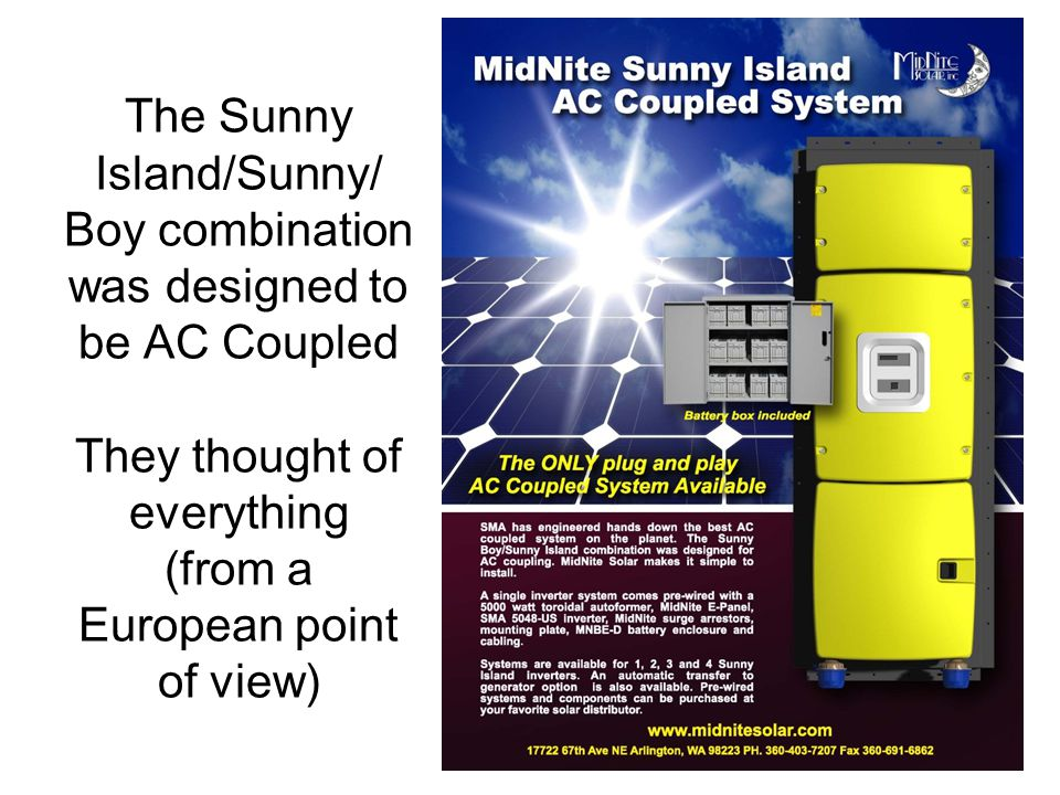 The Sunny Island/Sunny/ Boy combination was designed to be AC Coupled They thought of everything (from a European point of view)
