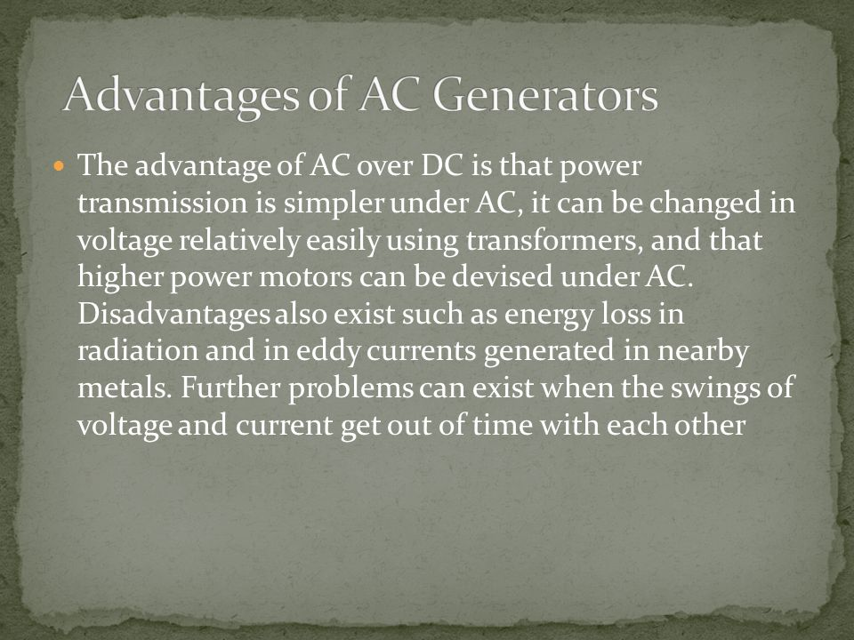 The advantage of AC over DC is that power transmission is simpler under AC, it can be changed in voltage relatively easily using transformers, and that higher power motors can be devised under AC.