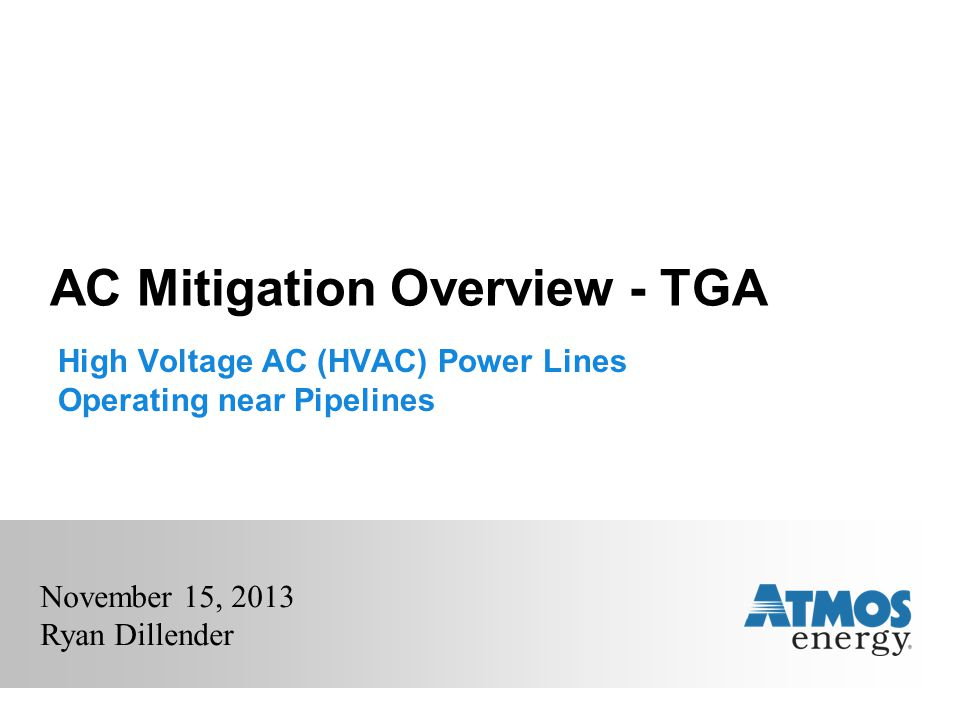 AC Mitigation Overview - TGA High Voltage AC (HVAC) Power Lines Operating near Pipelines November 15, 2013 Ryan Dillender