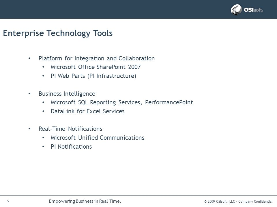 © 2009 OSIsoft, LLC – Company Confidential 6 Empowering Business in Real Time.