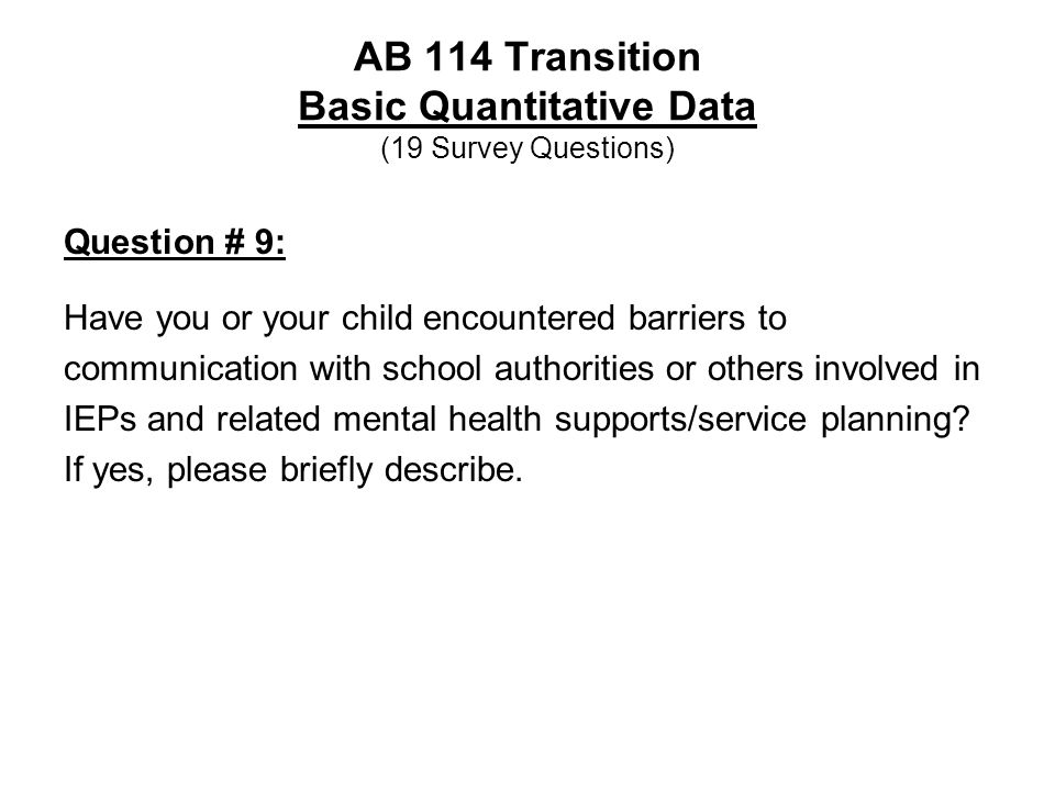 AB 114 Transition Basic Quantitative Data (19 Survey Questions) Question # 9: Have you or your child encountered barriers to communication with school