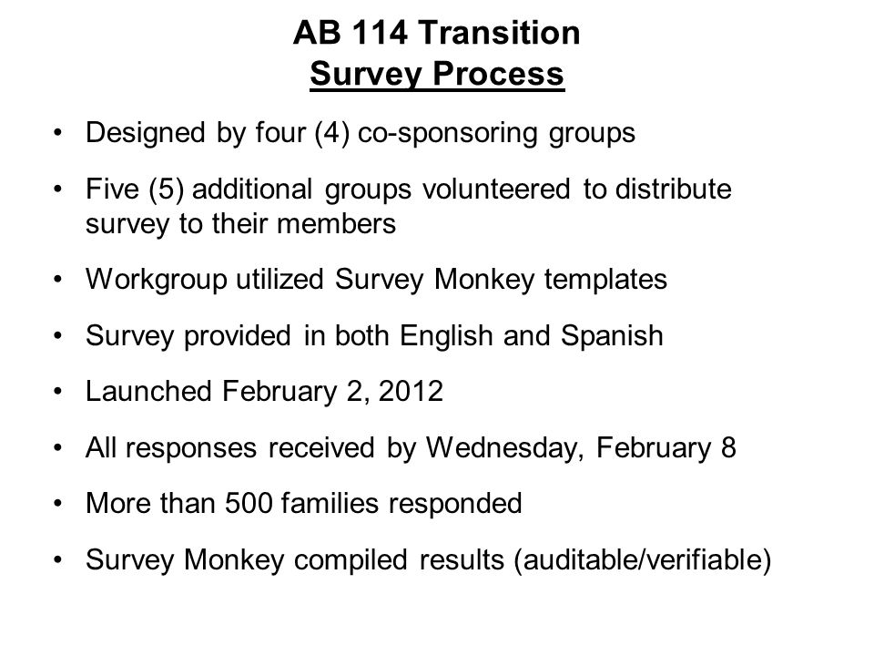 AB 114 Transition Survey Process Designed by four (4) co-sponsoring groups Five (5) additional groups volunteered to distribute survey to their member