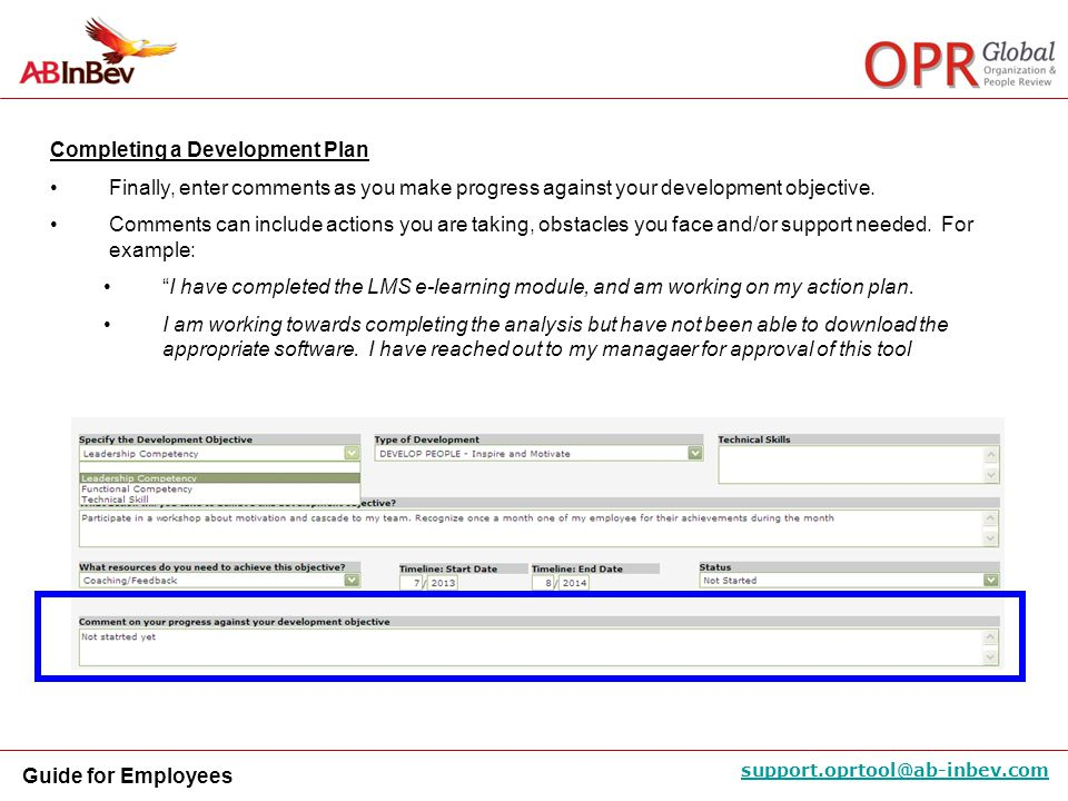 Guide for Employees support.oprtool@ab-inbev.com Completing a Development Plan Finally, enter comments as you make progress against your development o