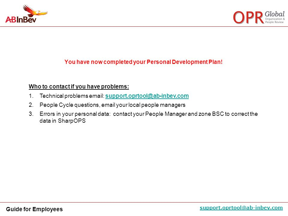 Guide for Employees support.oprtool@ab-inbev.com Who to contact if you have problems: 1.Technical problems email: support.oprtool@ab-inbev.comsupport.