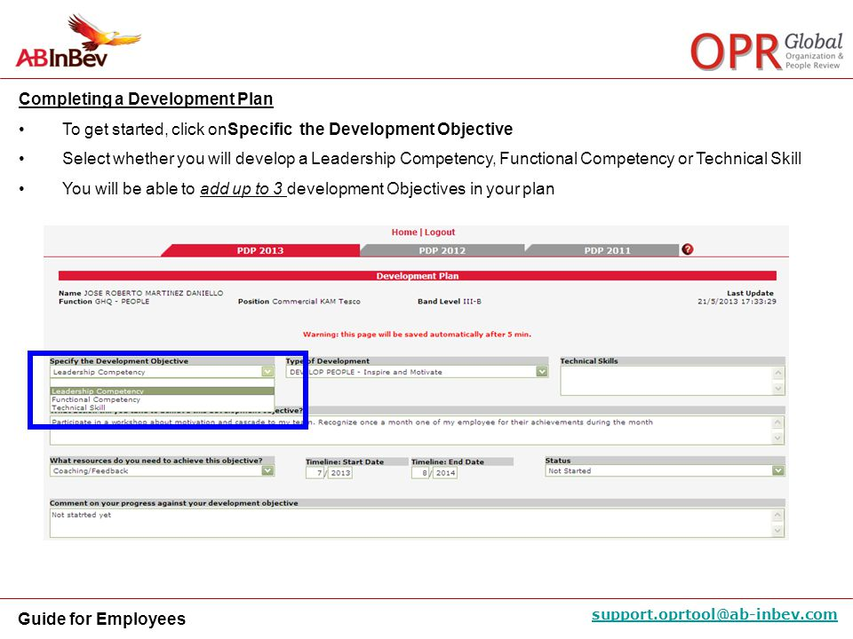 Guide for Employees support.oprtool@ab-inbev.com Completing a Development Plan To get started, click onSpecific the Development Objective Select wheth