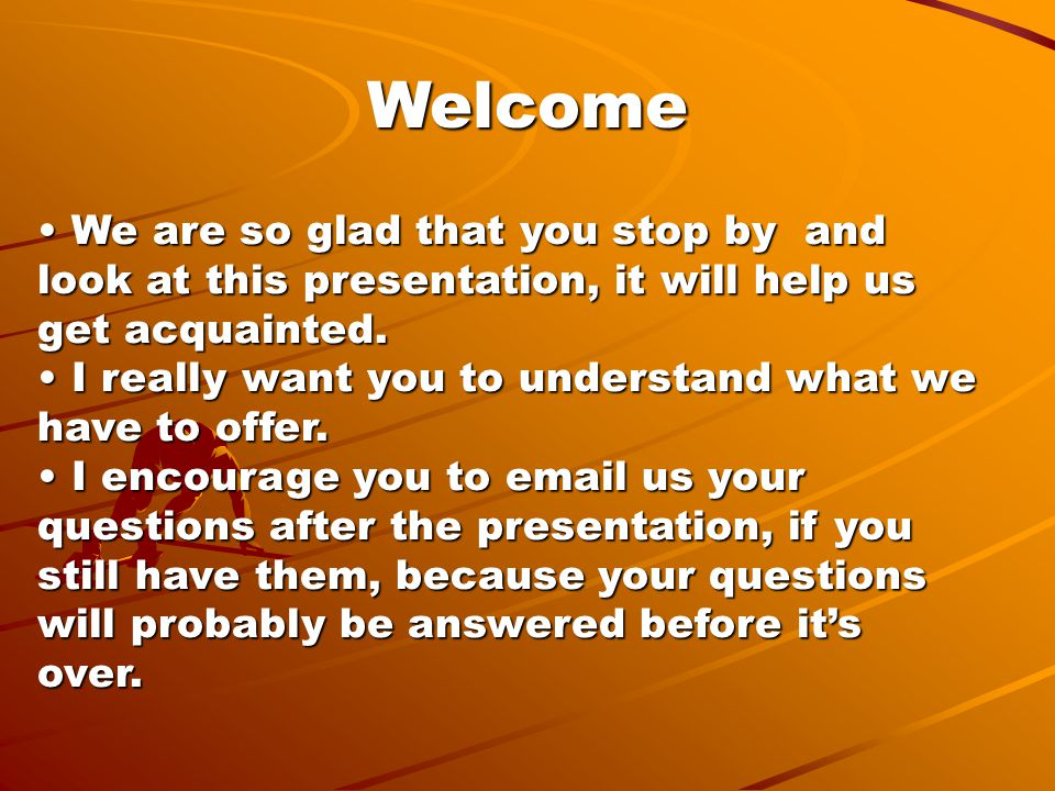 Welcome We are so glad that you stop by and look at this presentation, it will help us get acquainted.