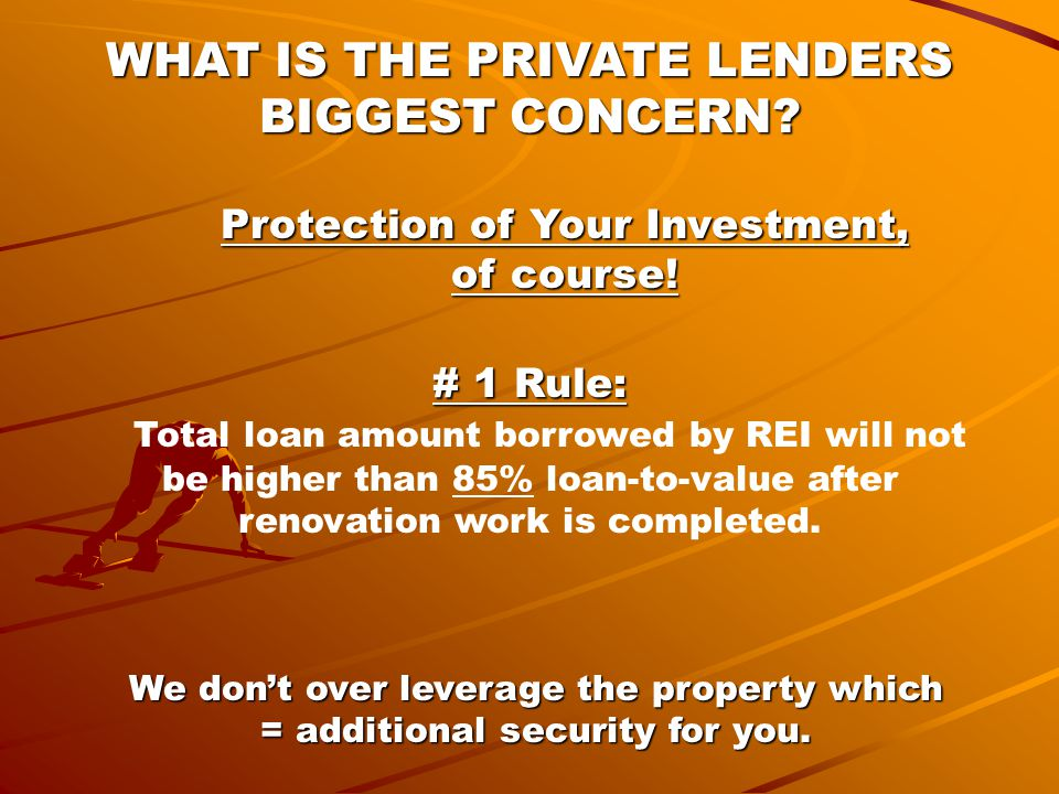 WHAT IS THE PRIVATE LENDERS BIGGEST CONCERN. Protection of Your Investment, of course.