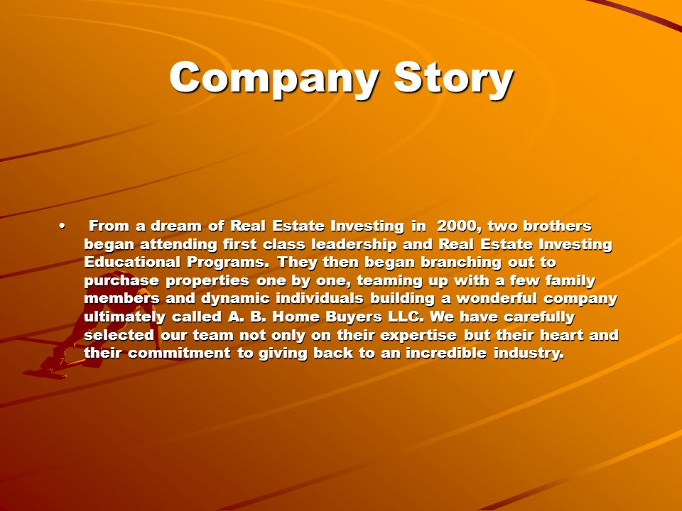 Company Story From a dream of Real Estate Investing in 2000, two brothers began attending first class leadership and Real Estate Investing Educational Programs.