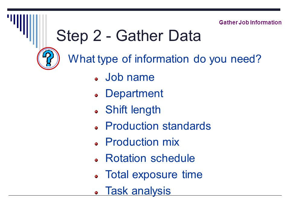Step 2 - Gather Data Gather Job Information What type of information do you need.