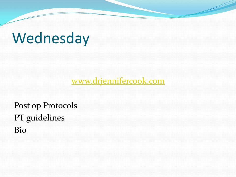 Wednesday www.drjennifercook.com Post op Protocols PT guidelines Bio