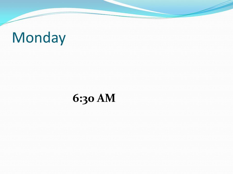 Monday 6:30 AM