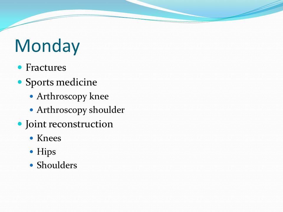 Monday Fractures Sports medicine Arthroscopy knee Arthroscopy shoulder Joint reconstruction Knees Hips Shoulders