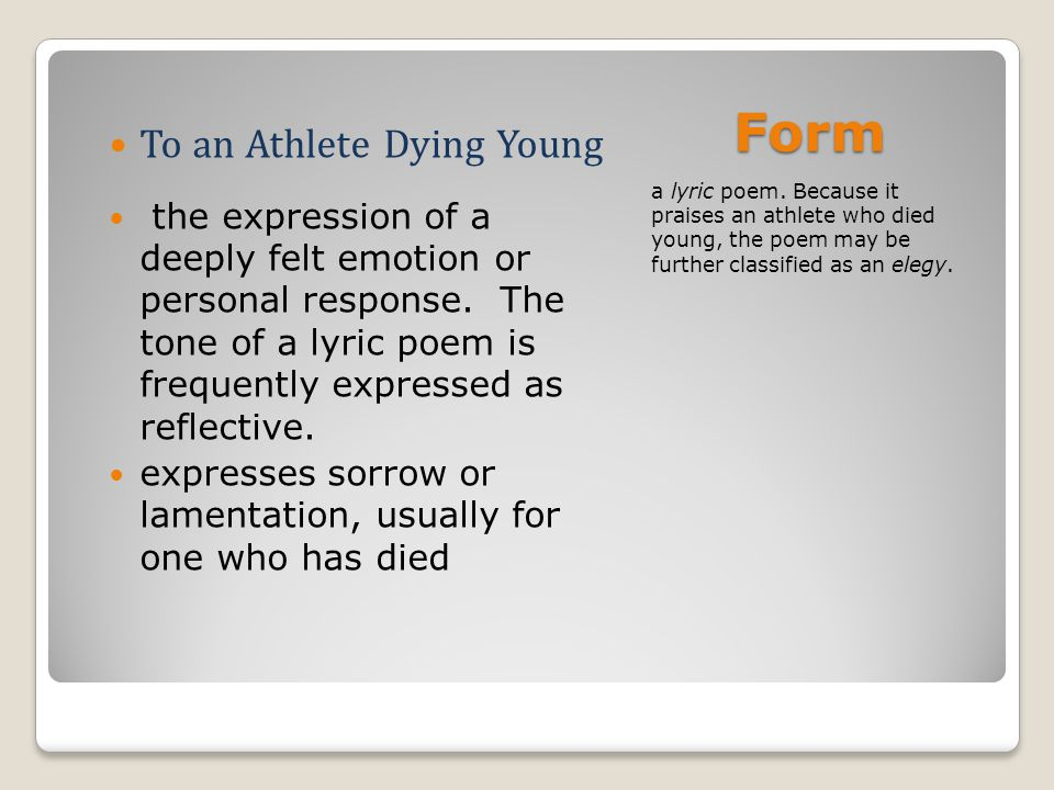 Form a lyric poem. Because it praises an athlete who died young, the poem may be further classified as an elegy. To an Athlete Dying Young the express