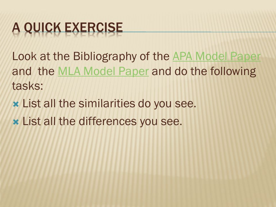 Look at the Bibliography of the APA Model Paper and the MLA Model Paper and do the following tasks:APA Model PaperMLA Model Paper  List all the similarities do you see.