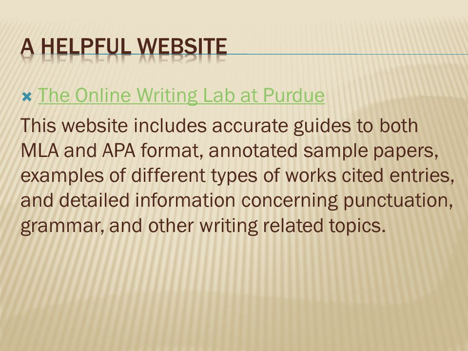  The Online Writing Lab at Purdue The Online Writing Lab at Purdue This website includes accurate guides to both MLA and APA format, annotated sample papers, examples of different types of works cited entries, and detailed information concerning punctuation, grammar, and other writing related topics.
