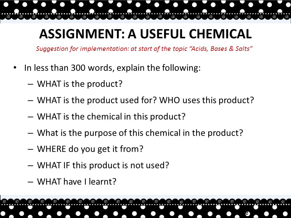 Irene TAN ASSIGNMENT: A USEFUL CHEMICAL In less than 300 words, explain the following: – WHAT is the product.