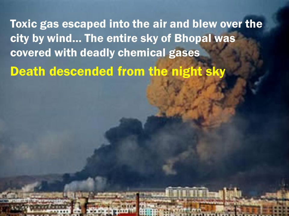 Toxic gas escaped into the air and blew over the city by wind… The entire sky of Bhopal was covered with deadly chemical gases Death descended from the night sky