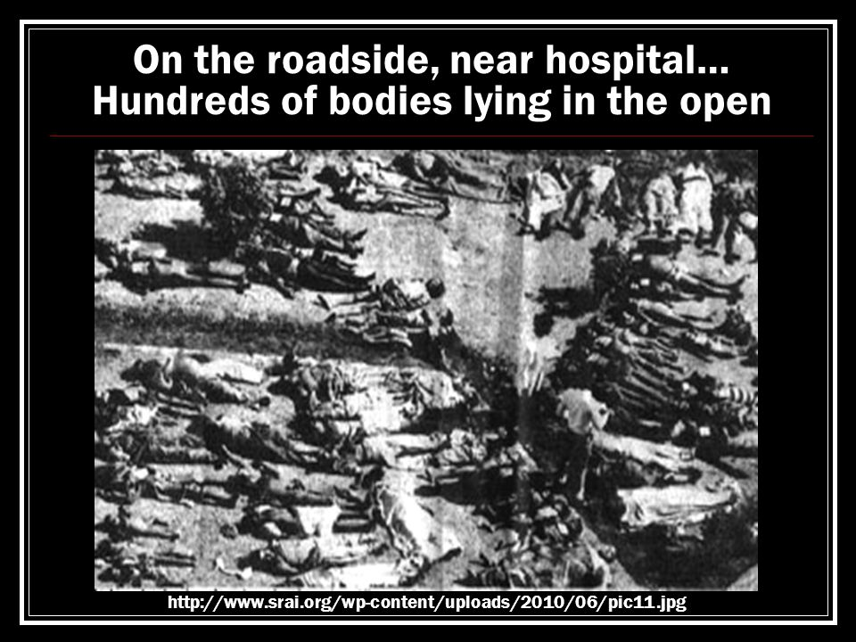 On the roadside, near hospital… Hundreds of bodies lying in the open http://www.srai.org/wp-content/uploads/2010/06/pic11.jpg