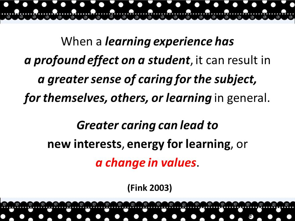 Irene TAN When a learning experience has a profound effect on a student, it can result in a greater sense of caring for the subject, for themselves, others, or learning in general.