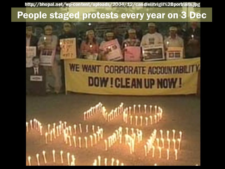People staged protests every year on 3 Dec http://bhopal.net/wp-content/uploads/2004/12/candlelitvigil%2Bportraits.jpg