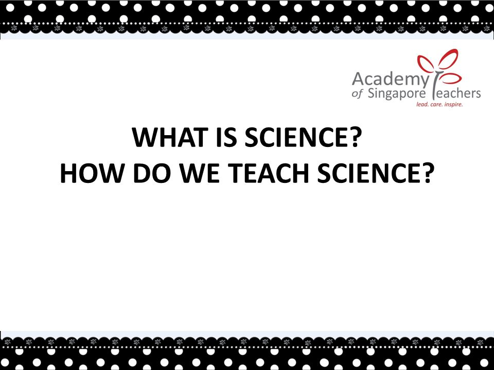 WHAT IS SCIENCE HOW DO WE TEACH SCIENCE