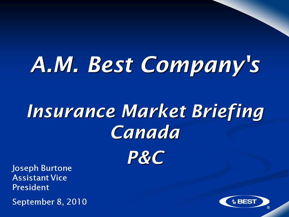 A.M. Best Company's Insurance Market Briefing Canada P&C Joseph Burtone Assistant Vice President September 8, 2010
