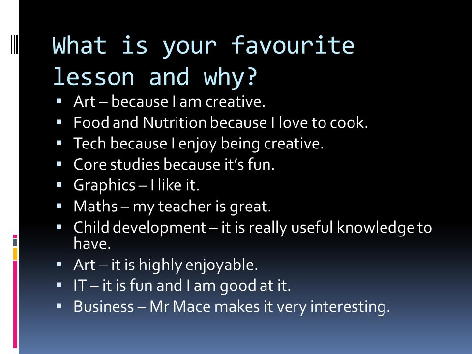 What is your favourite lesson and why.  Art – because I am creative.
