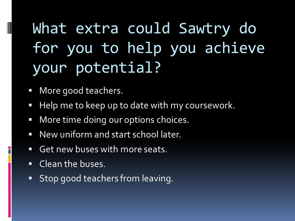 What extra could Sawtry do for you to help you achieve your potential.