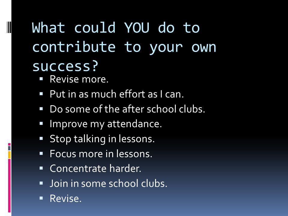 What could YOU do to contribute to your own success.
