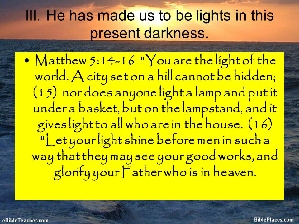 Matthew 5:14-16 You are the light of the world.