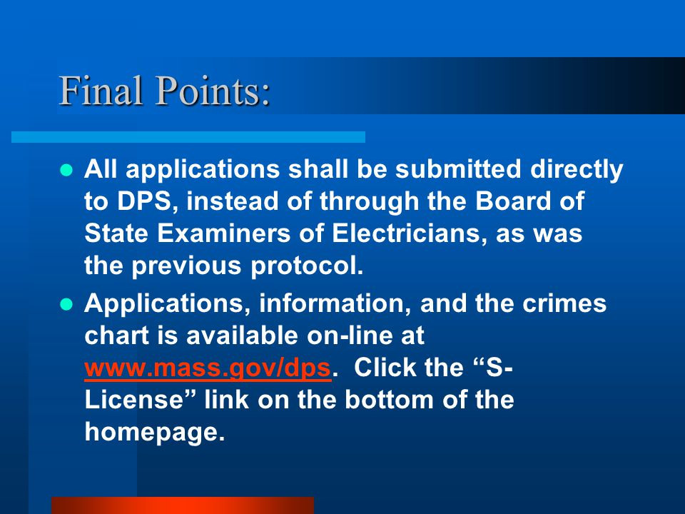 Final Points: All applications shall be submitted directly to DPS, instead of through the Board of State Examiners of Electricians, as was the previous protocol.