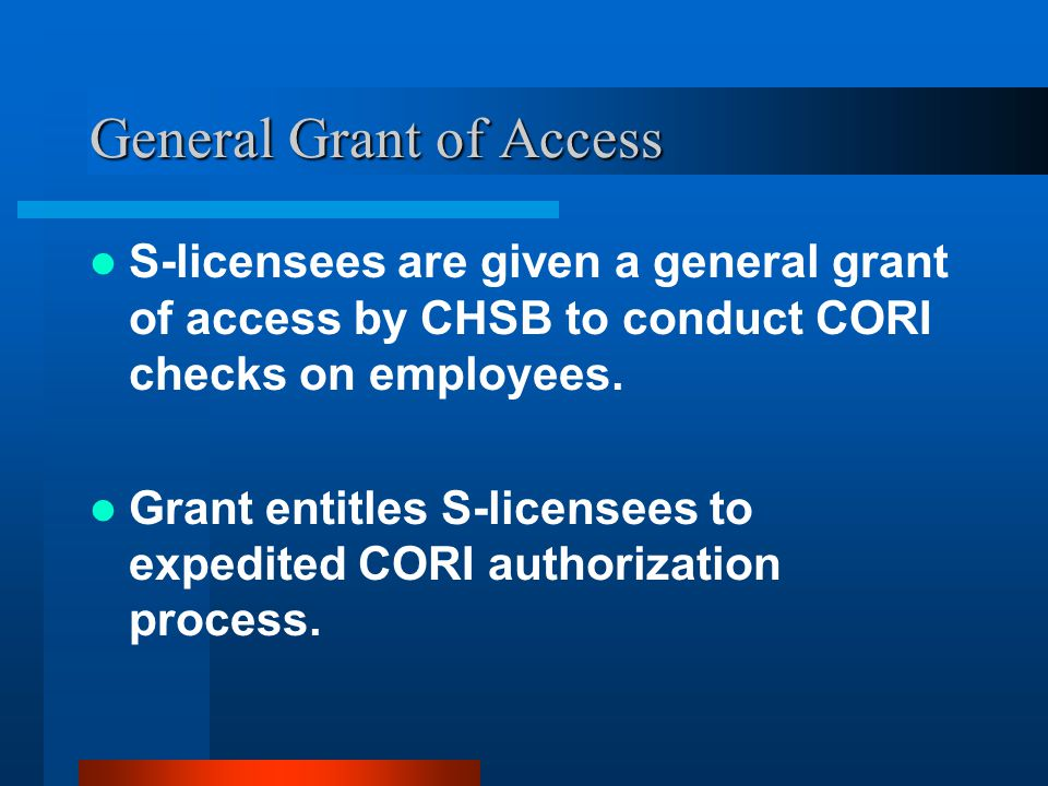 General Grant of Access S-licensees are given a general grant of access by CHSB to conduct CORI checks on employees.