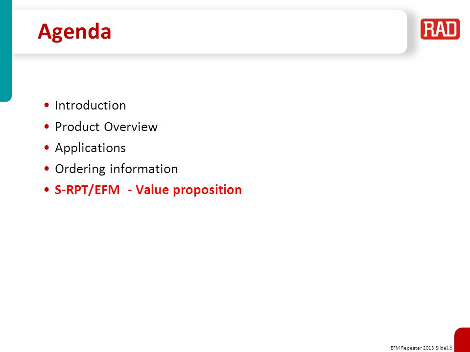 EFM Repeater 2013 Slide 18 Agenda Introduction Product Overview Applications Ordering information S-RPT/EFM - Value proposition