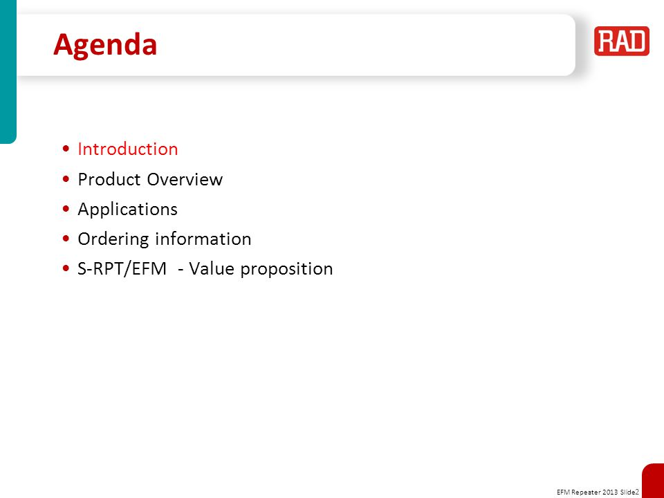 EFM Repeater 2013 Slide 2 Agenda Introduction Product Overview Applications Ordering information S-RPT/EFM - Value proposition