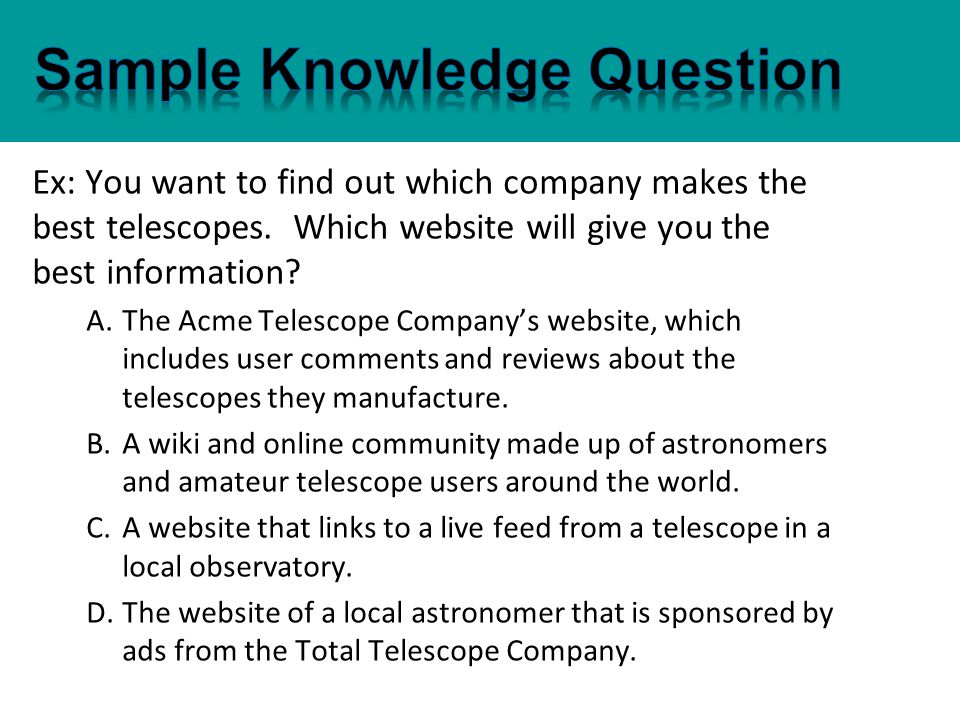 Ex: You want to find out which company makes the best telescopes.