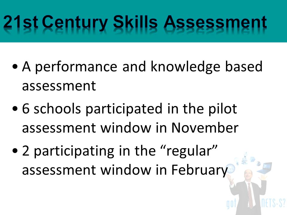 A performance and knowledge based assessment 6 schools participated in the pilot assessment window in November 2 participating in the regular assessment window in February