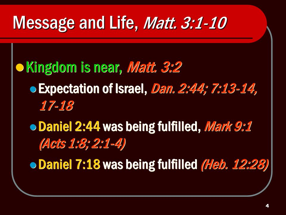 4 Message and Life, Matt. 3:1-10 Kingdom is near, Matt.