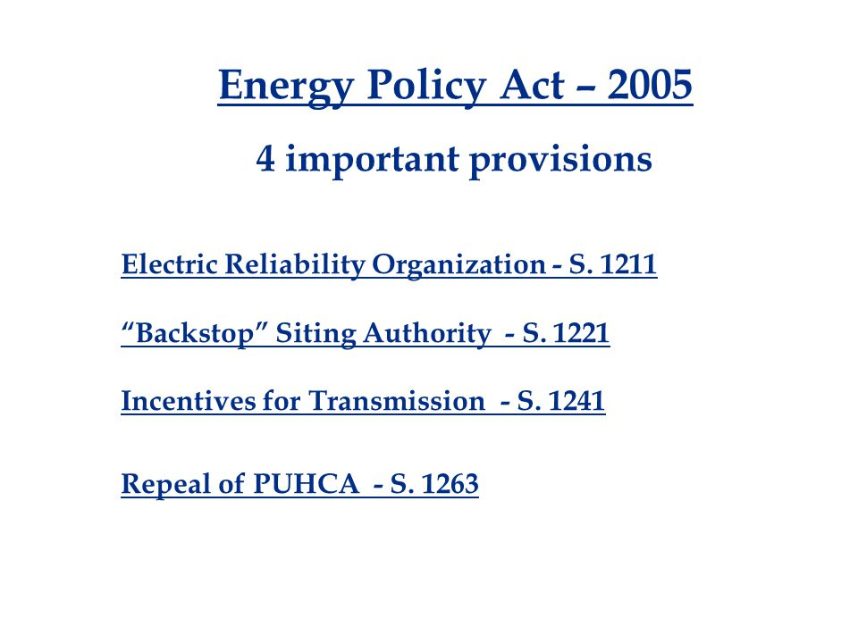 Energy Policy Act – important provisions Electric Reliability Organization - S.
