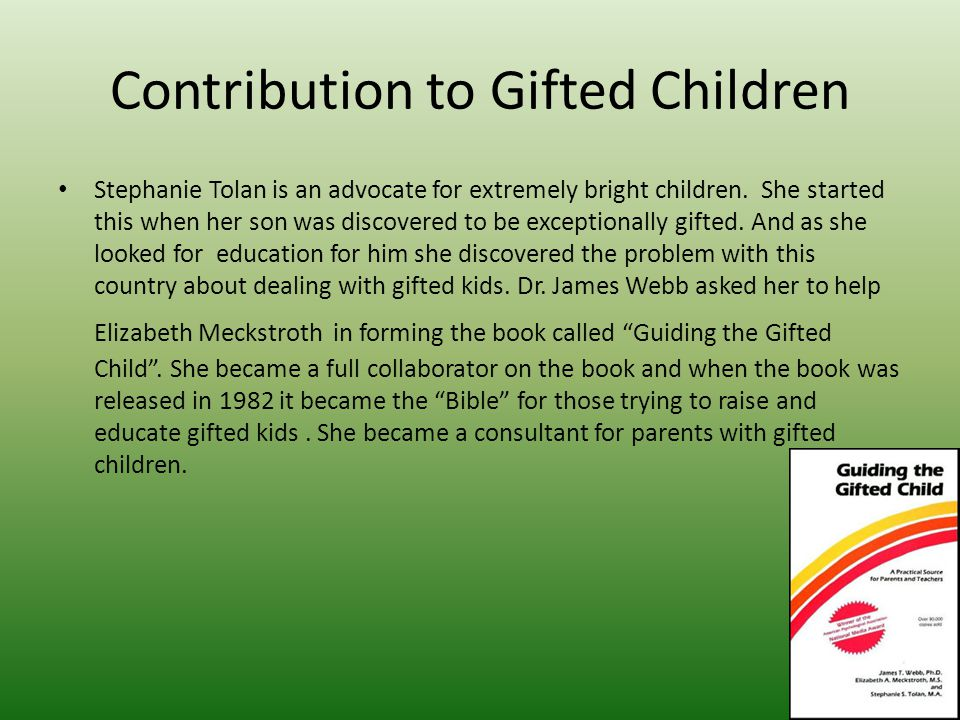 Contribution to Gifted Children Stephanie Tolan is an advocate for extremely bright children.