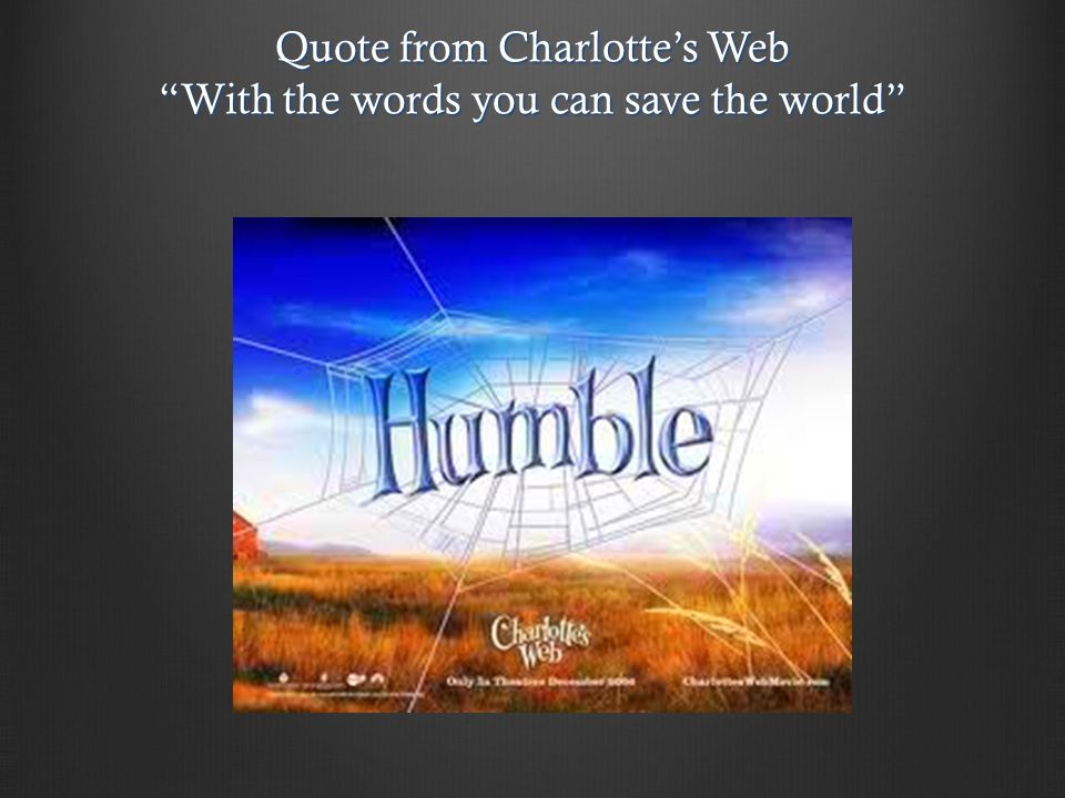 Quote from Charlotte's Web With the words you can save the world
