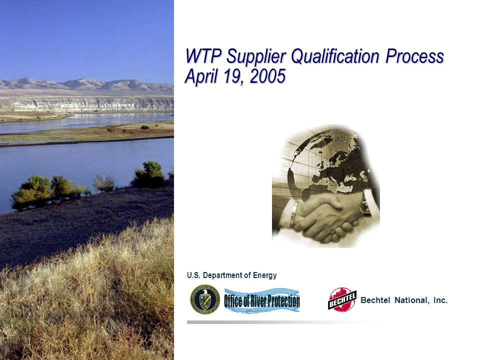 WTP Supplier Qualification Process April 19, 2005 Bechtel National, Inc. U.S. Department of Energy