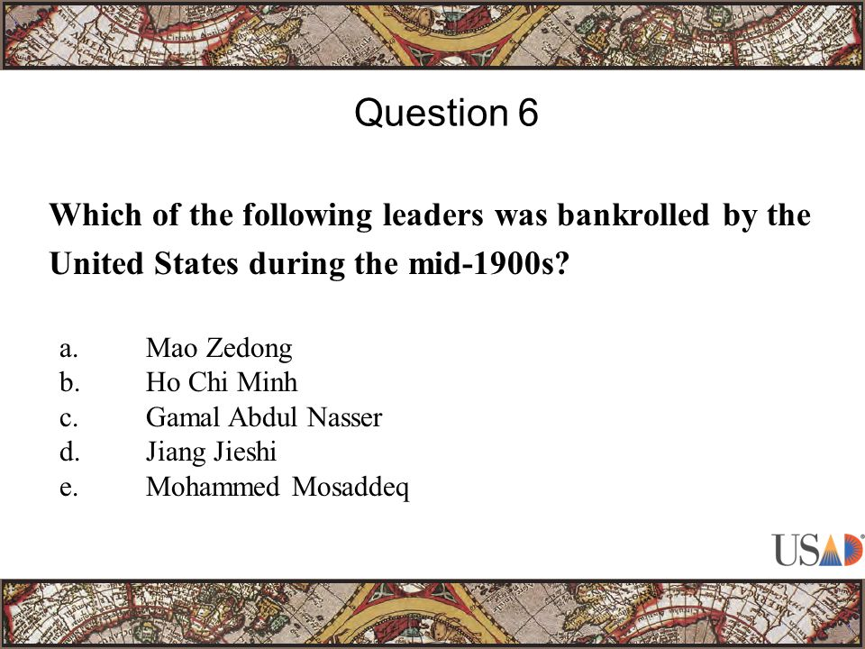 Which of the following leaders was bankrolled by the United States during the mid-1900s.