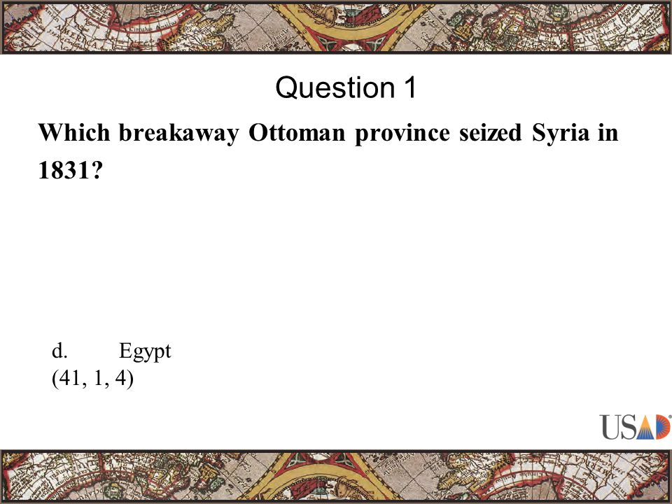 Which breakaway Ottoman province seized Syria in 1831 Question 1 d.Egypt (41, 1, 4)