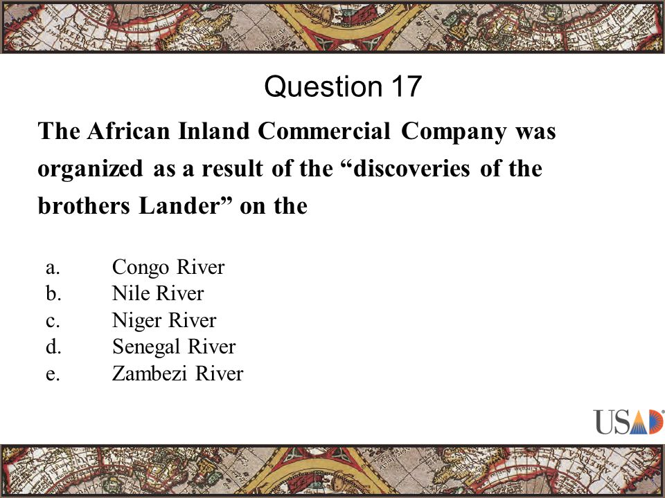 The African Inland Commercial Company was organized as a result of the discoveries of the brothers Lander on the Question 17 a.Congo River b.Nile River c.Niger River d.Senegal River e.Zambezi River