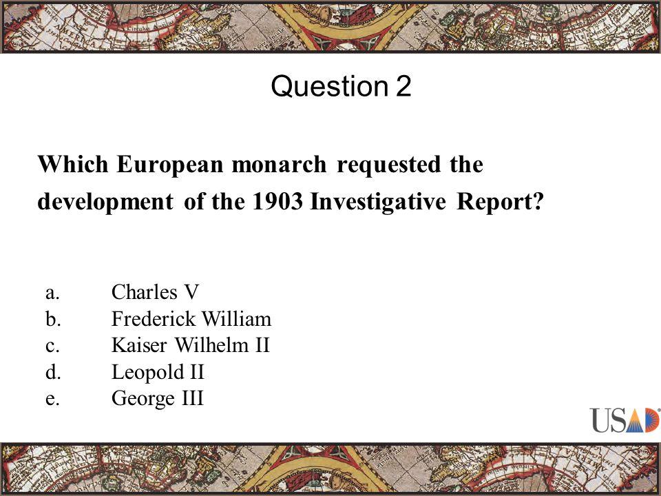 Which European monarch requested the development of the 1903 Investigative Report.