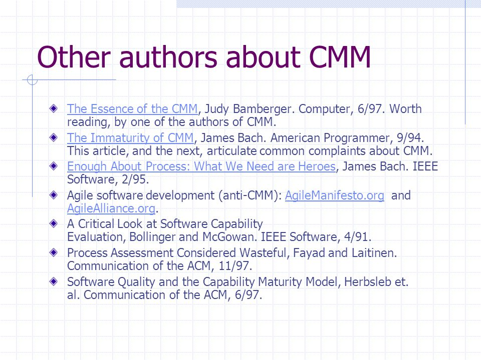 Other authors about CMM The Essence of the CMMThe Essence of the CMM, Judy Bamberger. Computer, 6/97. Worth reading, by one of the authors of CMM. The