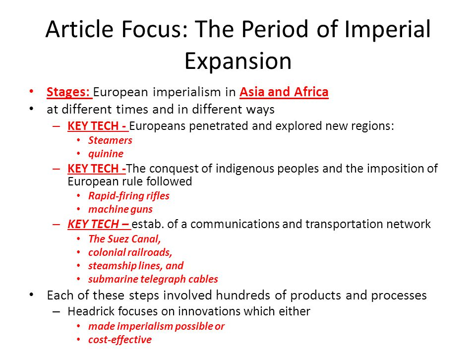 Article Focus: The Period of Imperial Expansion Stages: European imperialism in Asia and Africa at different times and in different ways – KEY TECH -