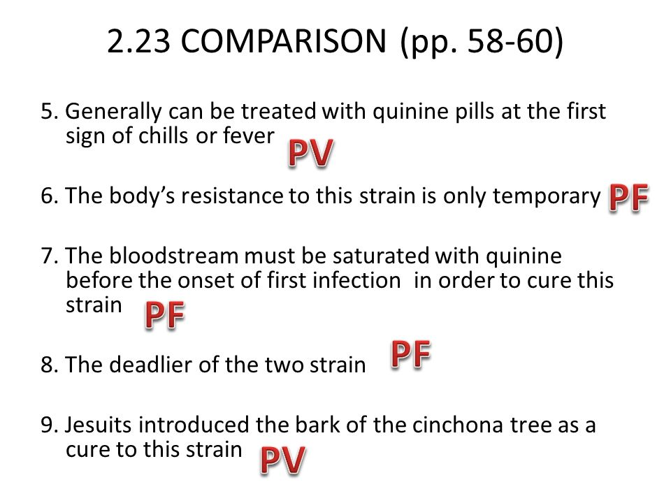 2.23 COMPARISON (pp. 58-60) 5. Generally can be treated with quinine pills at the first sign of chills or fever 6. The body's resistance to this strai