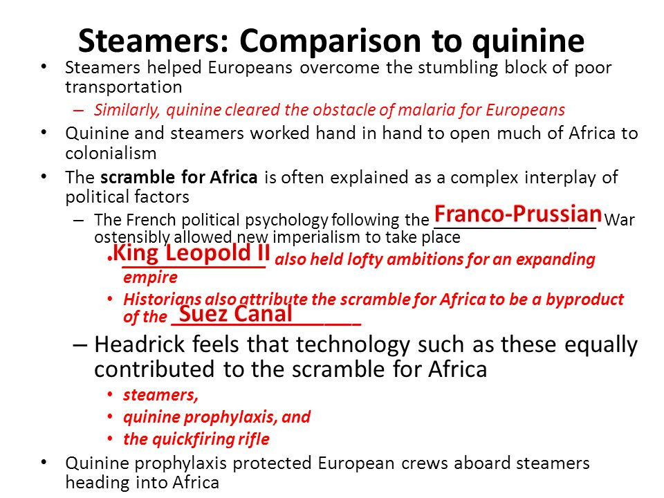 Steamers: Comparison to quinine Steamers helped Europeans overcome the stumbling block of poor transportation – Similarly, quinine cleared the obstacl