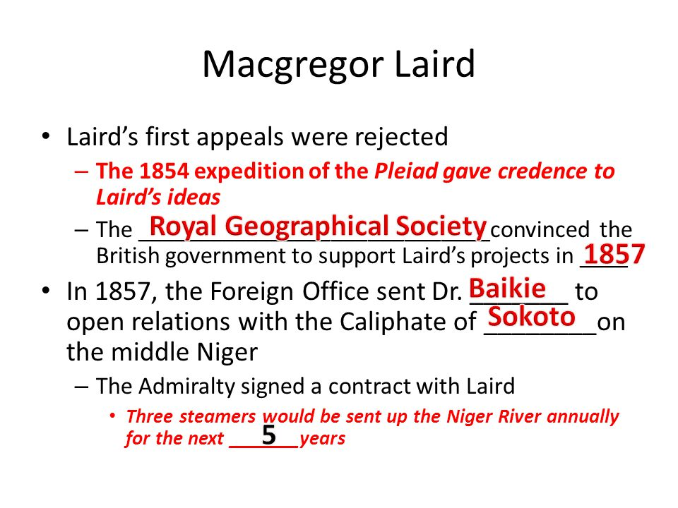 Macgregor Laird Laird's first appeals were rejected – The 1854 expedition of the Pleiad gave credence to Laird's ideas – The _________________________